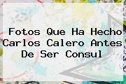 Fotos Que Ha Hecho <b>Carlos Calero</b> Antes De Ser Consul