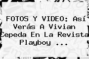 FOTOS Y VIDEO: Así Verás A <b>Vivian Cepeda</b> En La Revista Playboy <b>...</b>