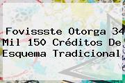 <b>Fovissste</b> Otorga 34 Mil 150 Créditos De Esquema Tradicional