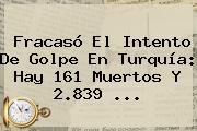 Fracasó El Intento De Golpe En <b>Turquía</b>: Hay 161 Muertos Y 2.839 ...