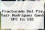 Fracturado Del Pie, Yair Rodríguez Ganó <b>UFC</b> En 192