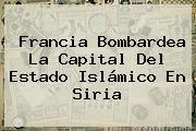 Francia Bombardea La Capital Del Estado Islámico En <b>Siria</b>