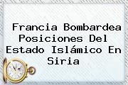 <b>Francia Bombardea</b> Posiciones Del Estado Islámico En <b>Siria</b>