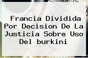 Francia Dividida Por Decision De La Justicia Sobre Uso Del <b>burkini</b>