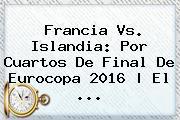 <b>Francia Vs</b>. <b>Islandia</b>: Por Cuartos De Final De Eurocopa 2016 | El ...