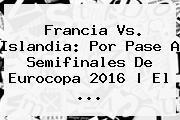 <b>Francia Vs</b>. <b>Islandia</b>: Por Pase A Semifinales De Eurocopa 2016 | El ...