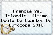 <b>Francia Vs</b>. <b>Islandia</b>, último Duelo De Cuartos De Eurocopa 2016