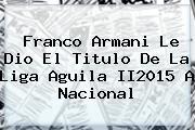 <b>Franco Armani</b> Le Dio El Titulo De La Liga Aguila II2015 A Nacional