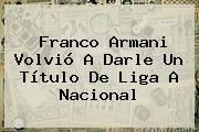 <b>Franco Armani</b> Volvió A Darle Un Título De Liga A Nacional