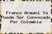 <b>Franco Armani</b> Ya Puede Ser Convocado Por Colombia
