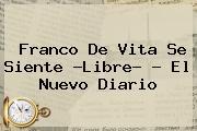 <b>Franco De Vita</b> Se Siente ?Libre? - El Nuevo Diario