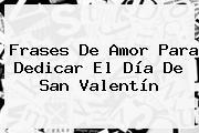 <b>Frases</b> De Amor Para Dedicar El Día De <b>San Valentín</b>