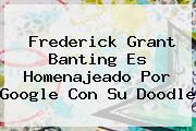 <b>Frederick</b> Grant <b>Banting</b> Es Homenajeado Por Google Con Su Doodle