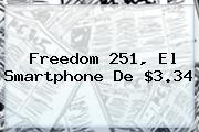 <b>Freedom 251</b>, El Smartphone De $3.34