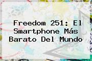 <b>Freedom 251</b>: El Smartphone Más Barato Del Mundo