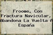 Froome, Con Fractura Navicular, Abandona La <b>Vuelta A España</b>