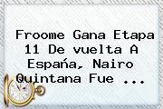 Froome Gana Etapa 11 De <b>vuelta</b> A <b>España</b>, Nairo Quintana Fue ...