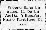 Froome Gana La <b>etapa 11</b> De La <b>Vuelta A España</b>, Nairo Mantiene El ...