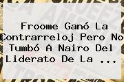 Froome Ganó La Contrarreloj Pero No Tumbó A Nairo Del Liderato De La ...