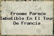 Froome Parece Imbatible En El <b>Tour De Francia</b>