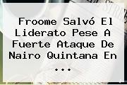Froome Salvó El Liderato Pese A Fuerte Ataque De <b>Nairo Quintana</b> En <b>...</b>