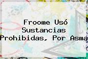 <b>Froome</b> Usó Sustancias Prohibidas, Por Asma