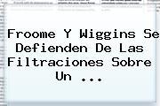<b>Froome</b> Y Wiggins Se Defienden De Las Filtraciones Sobre Un ...