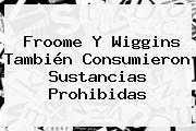 <b>Froome</b> Y Wiggins También Consumieron Sustancias Prohibidas