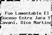 Fue Lamentable El Suceso Entre Jara Y <b>Cavani</b>, Dice Martino