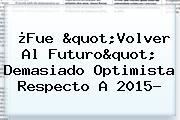 ¿Fue &quot;<b>Volver Al Futuro</b>&quot; Demasiado Optimista Respecto A 2015?