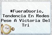 #FueraOsorio, Tendencia En Redes Pese A Victoria Del Tri