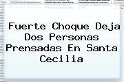 Fuerte Choque Deja Dos Personas Prensadas En <b>Santa</b> Cecilia
