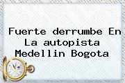 Fuerte <b>derrumbe</b> En La <b>autopista Medellin Bogota</b>