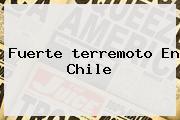 Fuerte <b>terremoto En Chile</b>
