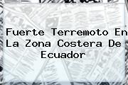 Fuerte Terremoto En La Zona Costera De <b>Ecuador</b>