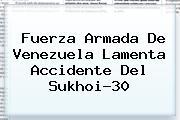 Fuerza Armada De Venezuela Lamenta Accidente Del <b>Sukhoi-30</b>