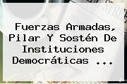 Fuerzas Armadas, Pilar Y Sostén De Instituciones Democráticas ...