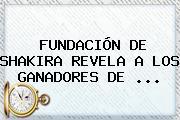 FUNDACIÓN DE <b>SHAKIRA</b> REVELA A LOS GANADORES DE <b>...</b>