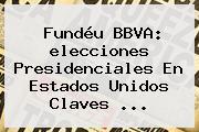 Fundéu BBVA: <b>elecciones</b> Presidenciales En <b>Estados Unidos</b> Claves ...