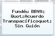 Fundéu <b>BBVA</b>: Quot;Acuerdo Transpacíficoquot; Sin Guión