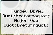 Fundéu <b>BBVA</b>: Quot;bretornoquot; Mejor Que Quot;Breturnquot;