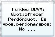 Fundéu <b>BBVA</b>: Quot;ofrecer Perdónquot; Es Apos;perdonarapos; No ...