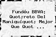 Fundéu <b>BBVA</b>: Quot;reto Del Maniquíquot; Mejor Que Quot ...