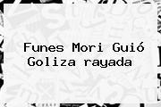 Funes Mori Guió Goliza <b>rayada</b>