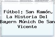 Fútbol: San Ramón, La Historia Del <b>Bayern Múnich</b> De San Vicente