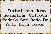 Futbolista <b>Juan Sebastián Villota</b> Podría Ser Dado De Alta Este Lunes