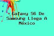 <b>Galaxy S6</b> De <b>Samsung</b> Llega A México