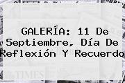 GALERÍA: <b>11 De Septiembre</b>, Día De Reflexión Y Recuerdo
