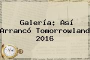 Galería: Así Arrancó <b>Tomorrowland 2016</b>