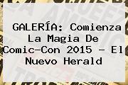 GALERÍA: Comienza La Magia De <b>Comic-Con 2015</b> - El Nuevo Herald